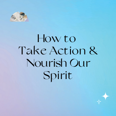 How to Take Action and Nourish Our Spirit