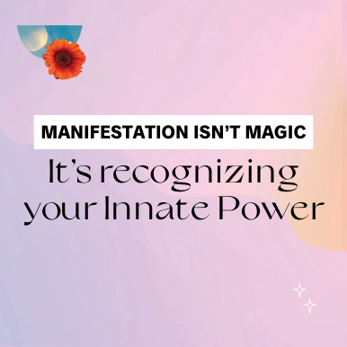 Manifestation isn't Magic. It's Recognizing your Innate Power